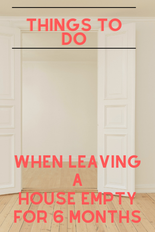 things to do when leaving house empty for 6 months