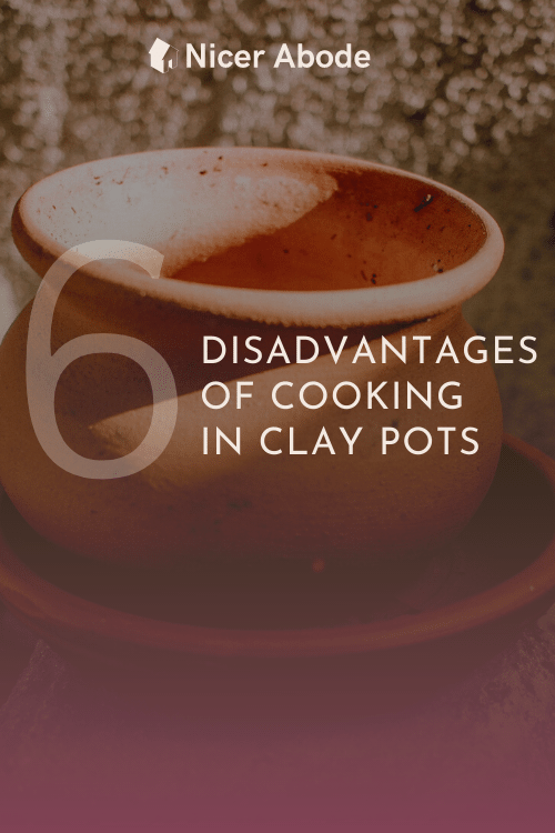 6 disadvantages of cooking in clay pots